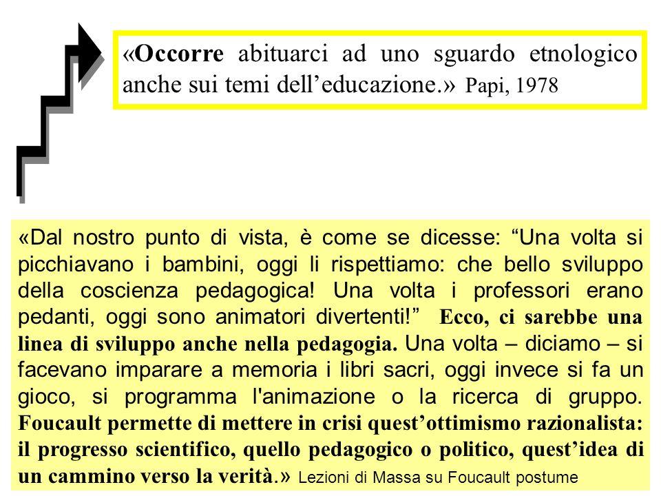 «Occorre abituarci ad uno sguardo etnologico anche sui temi dell'educazione.» Papi, 1978