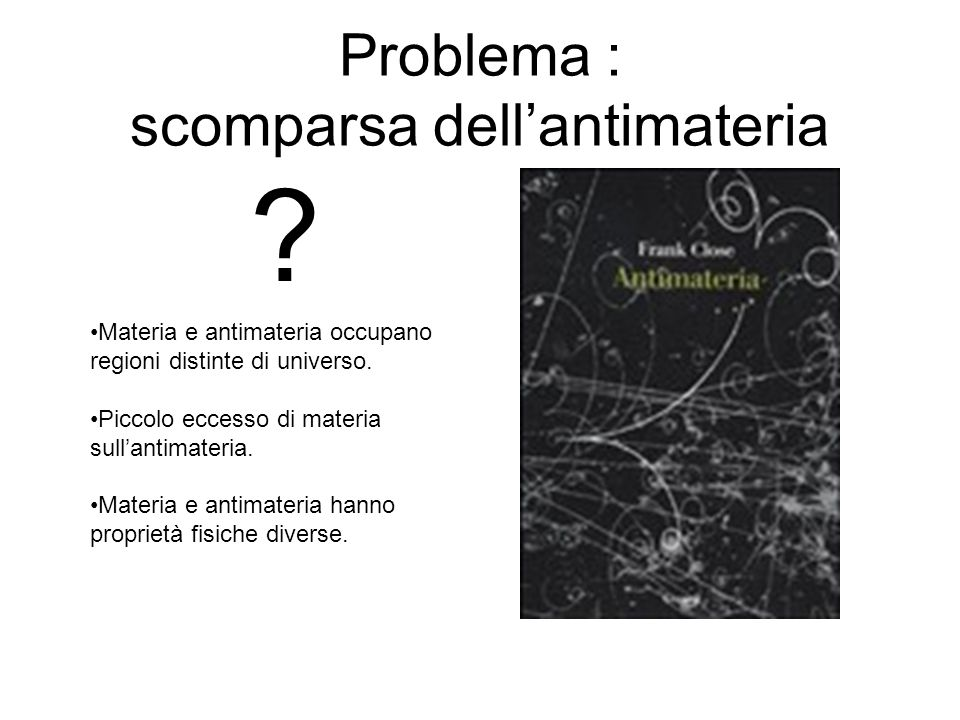 Problema : scomparsa dell'antimateria