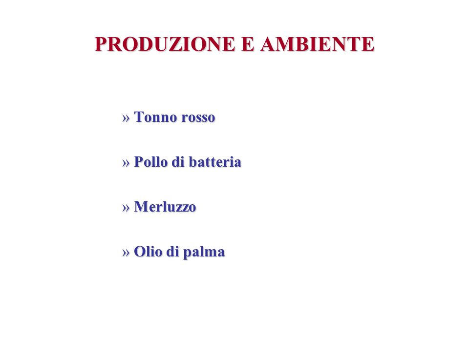PRODUZIONE E AMBIENTE Tonno rosso Pollo di batteria Merluzzo