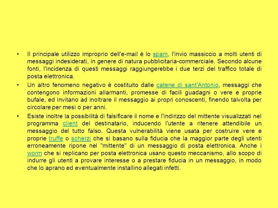 Il principale utilizzo improprio dell e-mail è lo spam, l invio massiccio a molti utenti di messaggi indesiderati, in genere di natura pubblicitaria-commerciale. Secondo alcune fonti, l incidenza di questi messaggi raggiungerebbe i due terzi del traffico totale di posta elettronica.