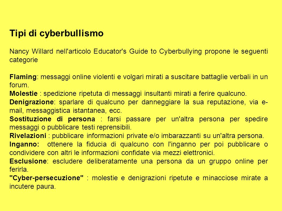 Tipi di cyberbullismo Nancy Willard nell articolo Educator s Guide to Cyberbullying propone le seguenti categorie.