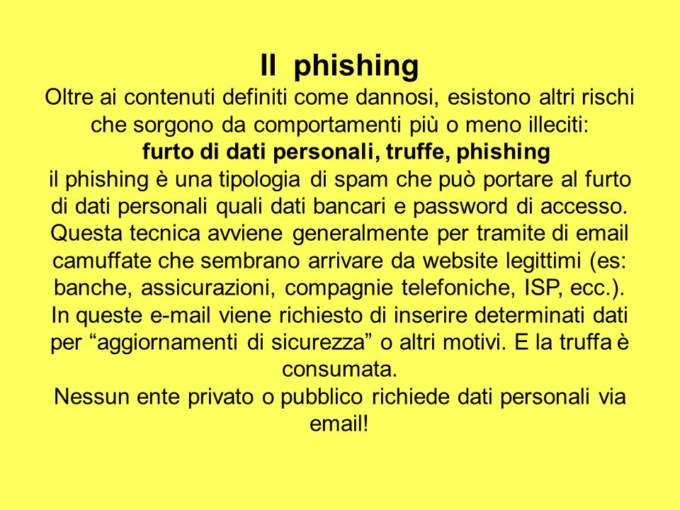 Il phishing Oltre ai contenuti definiti come dannosi, esistono altri rischi che sorgono da comportamenti più o meno illeciti: