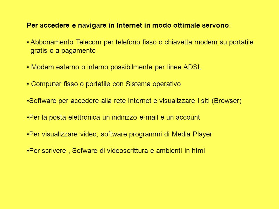 Per accedere e navigare in Internet in modo ottimale servono: