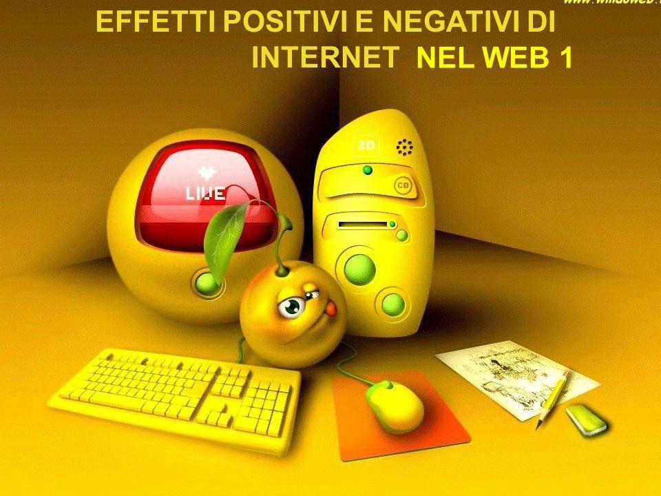 EFFETTI POSITIVI E NEGATIVI DI INTERNET