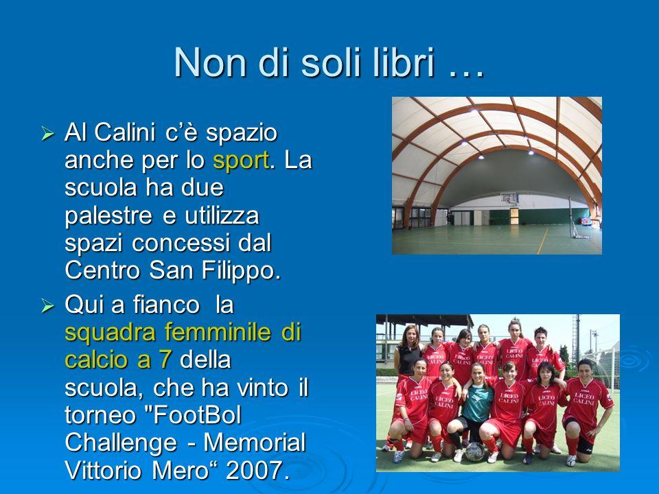 Non di soli libri … Al Calini c'è spazio anche per lo sport. La scuola ha due palestre e utilizza spazi concessi dal Centro San Filippo.
