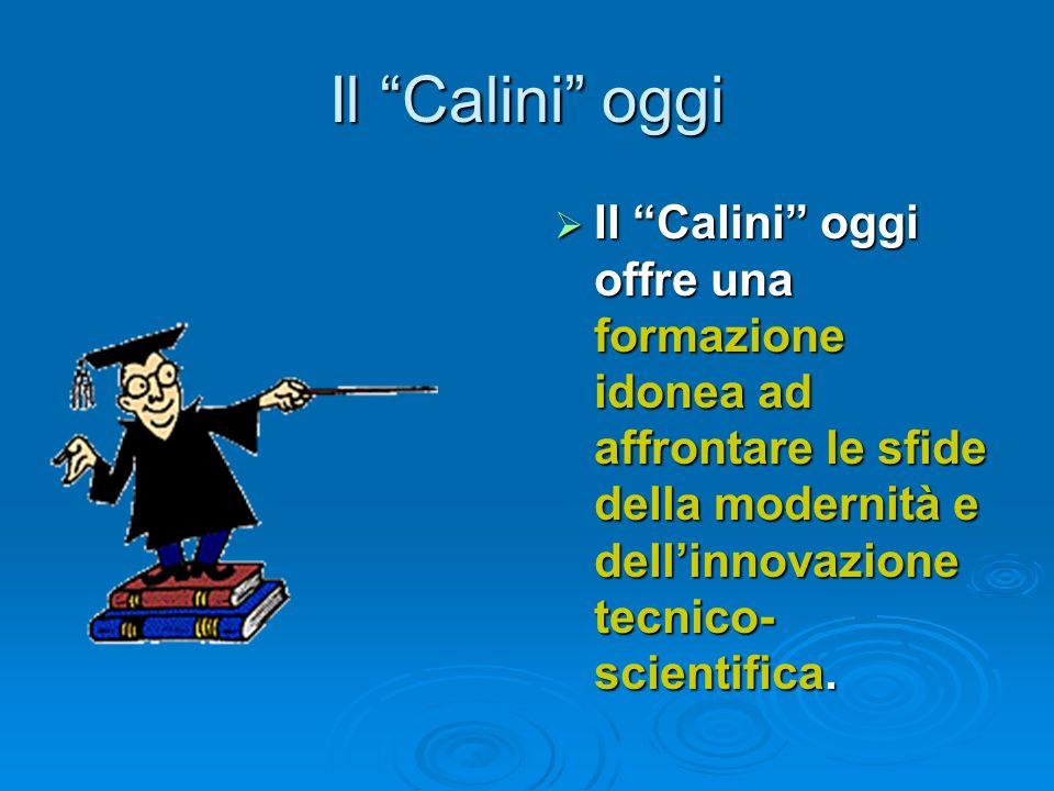 Il Calini oggi Il Calini oggi offre una formazione idonea ad affrontare le sfide della modernità e dell'innovazione tecnico-scientifica.