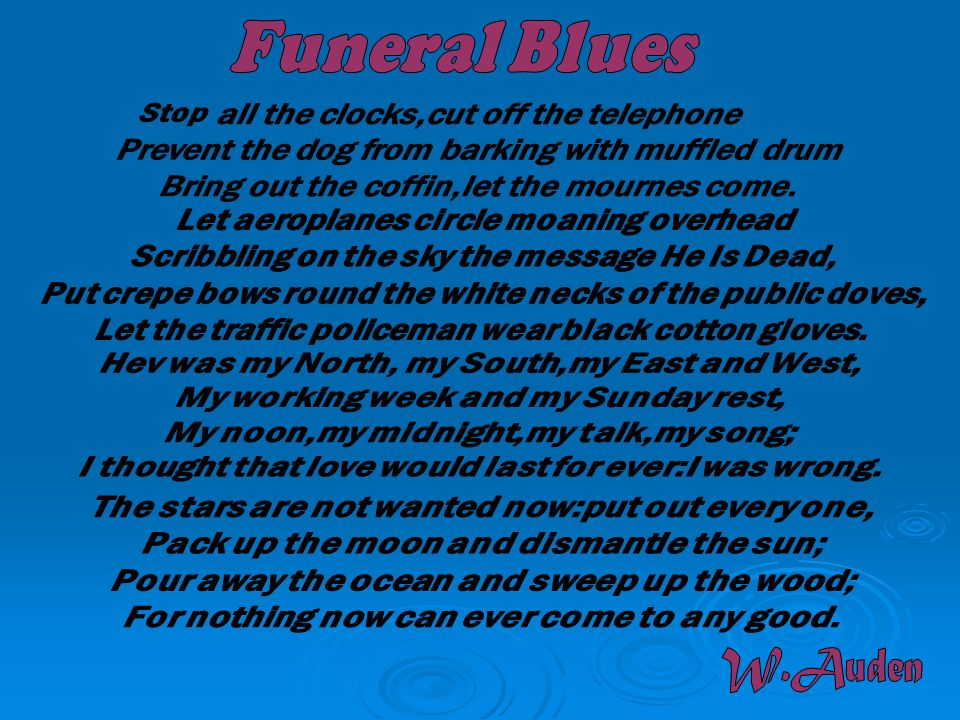 Funeral Blues W.Auden all the clocks,cut off the telephone