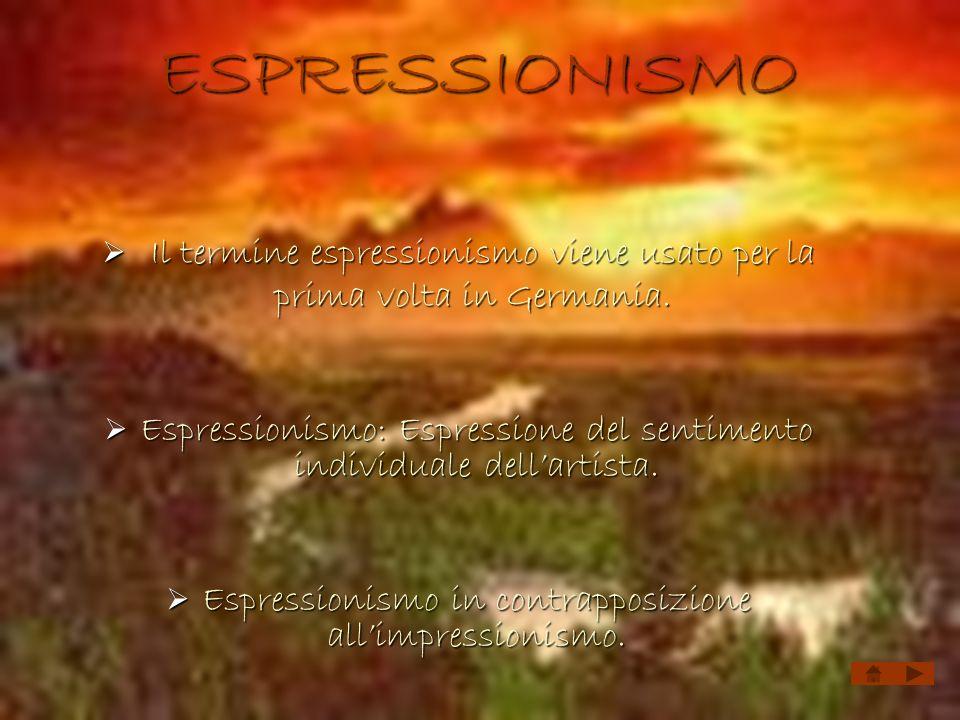 ESPRESSIONISMO Il termine espressionismo viene usato per la