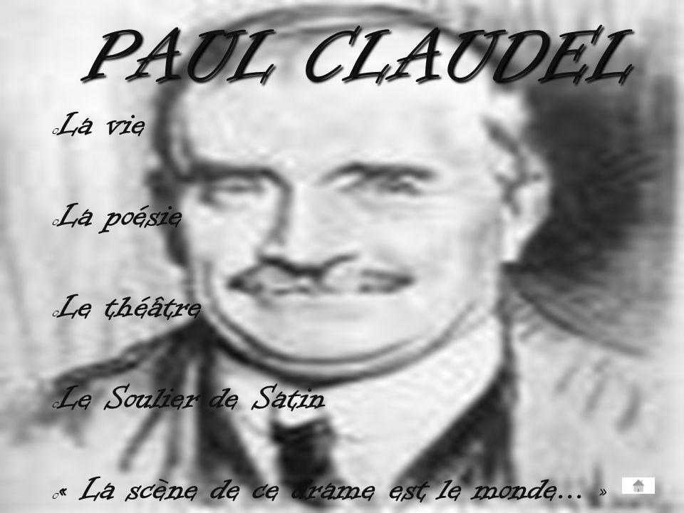 PAUL CLAUDEL La vie La poésie Le théâtre Le Soulier de Satin