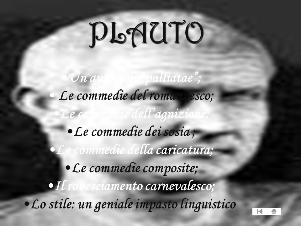 PLAUTO Un autore di palliatae ; Le commedie del romanzesco;