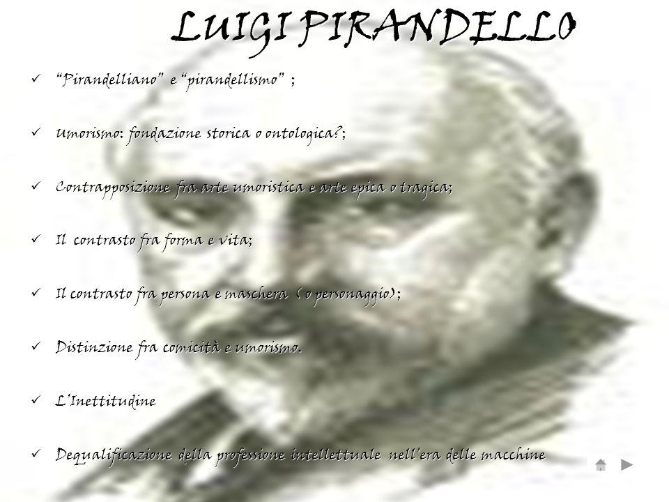 LUIGI PIRANDELLO Pirandelliano e pirandellismo ;