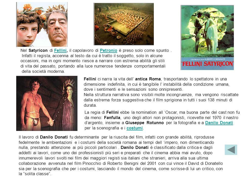Nel Satyricon di Fellini, il capolavoro di Petronio è preso solo come spunto .