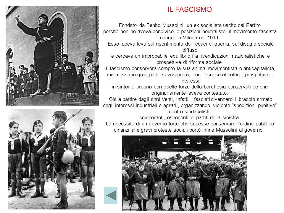 IL FASCISMO Fondato da Benito Mussolini, un ex socialista uscito dal Partito.