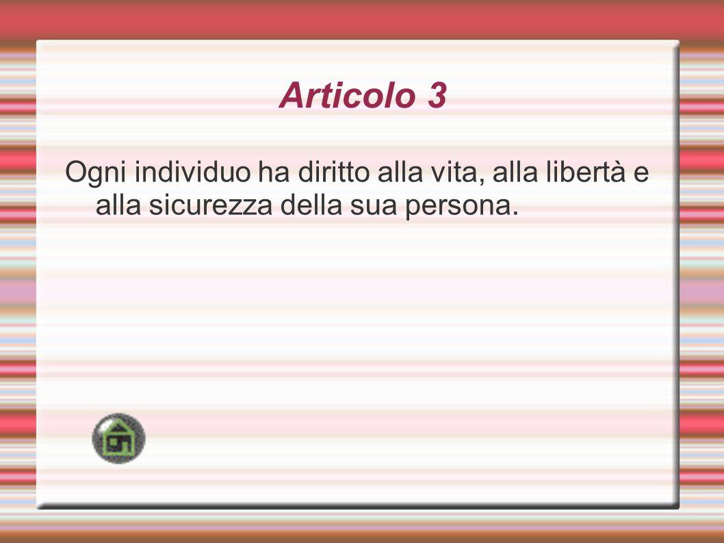 Articolo 3 Ogni individuo ha diritto alla vita, alla libertà e alla sicurezza della sua persona.