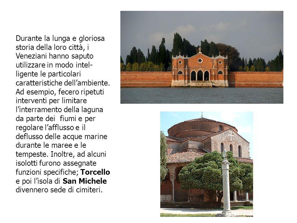 Durante la lunga e gloriosa storia della loro città, i Veneziani hanno saputo utilizzare in modo intel-ligente le particolari caratteristiche dell'ambiente.