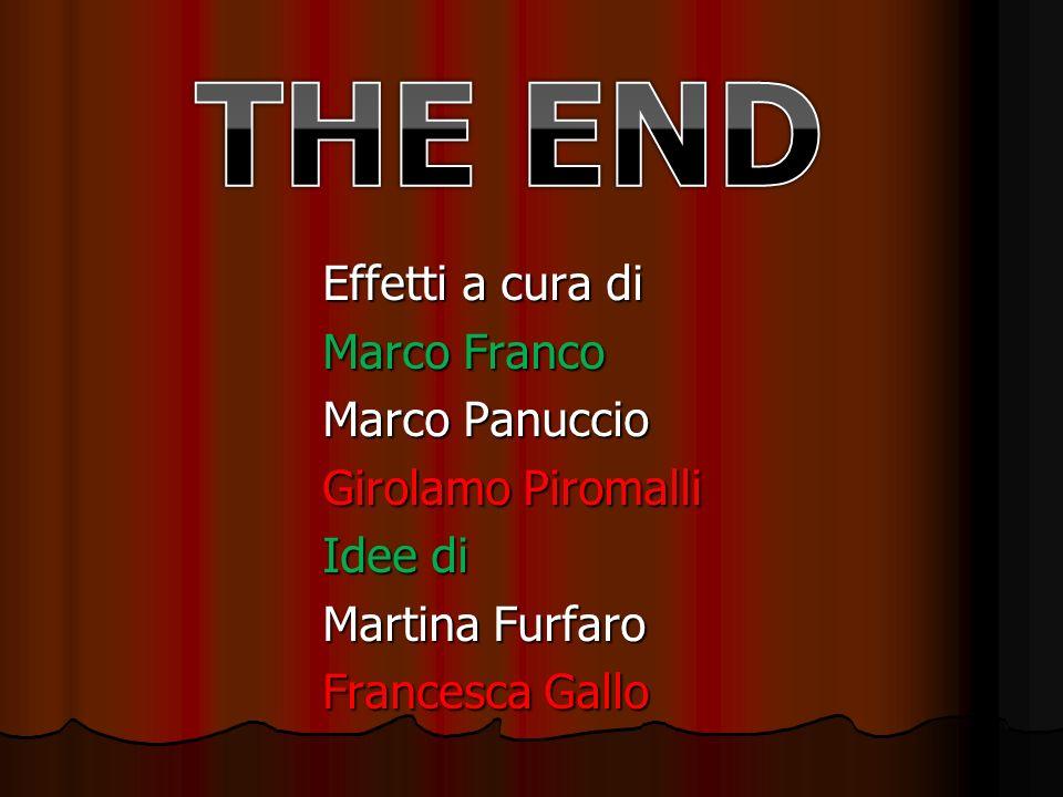 THE END Effetti a cura di Marco Franco Marco Panuccio Girolamo Piromalli Idee di Martina Furfaro Francesca Gallo