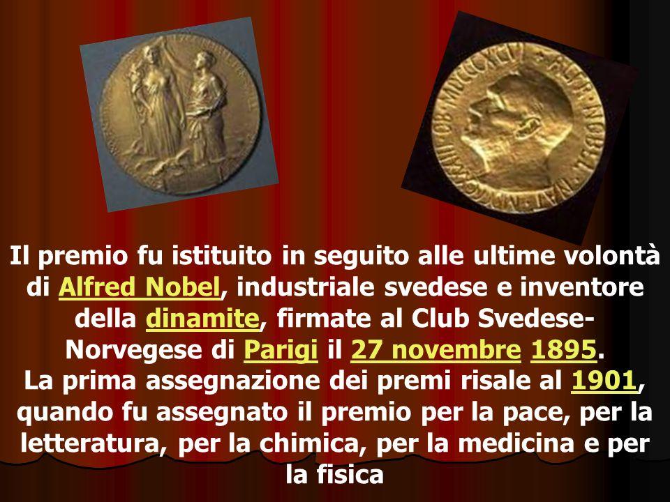 Il premio fu istituito in seguito alle ultime volontà di Alfred Nobel, industriale svedese e inventore della dinamite, firmate al Club Svedese-Norvegese di Parigi il 27 novembre 1895.