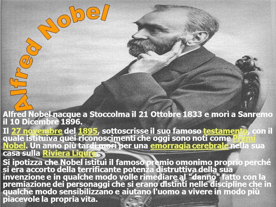 Alfred Nobel Alfred Nobel nacque a Stoccolma il 21 Ottobre 1833 e morì a Sanremo il 10 Dicembre 1896.