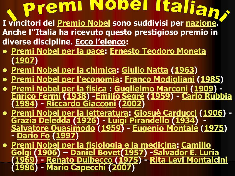 I Premi Nobel Italiani I vincitori del Premio Nobel sono suddivisi per nazione. Anche l''Italia ha ricevuto questo prestigioso premio in.