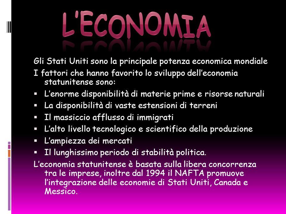 L'ECONOMIA Gli Stati Uniti sono la principale potenza economica mondiale. I fattori che hanno favorito lo sviluppo dell'economia statunitense sono: