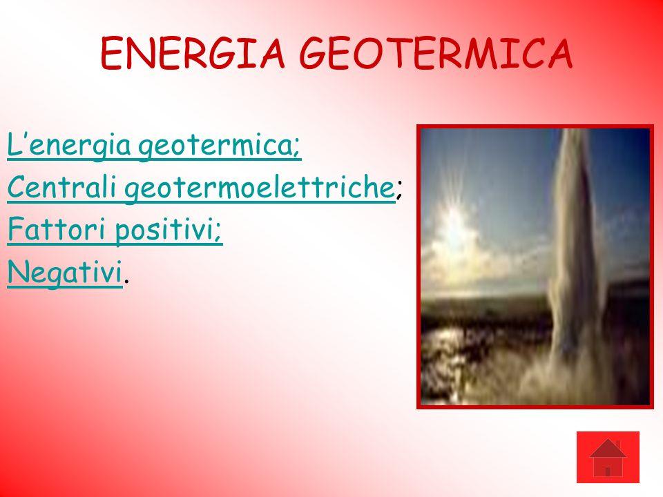 ENERGIA GEOTERMICA L'energia geotermica; Centrali geotermoelettriche;