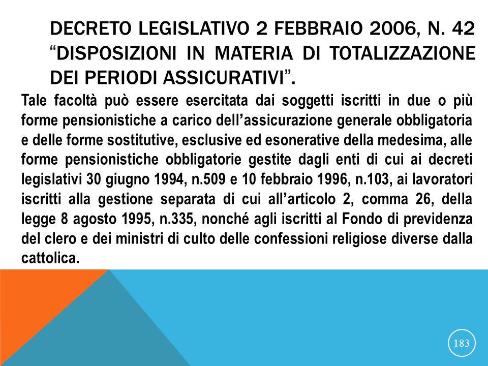 21/07/07 DECRETO LEGISLATIVO 2 FEBBRAIO 2006, N. 42 DISPOSIZIONI IN MATERIA DI TOTALIZZAZIONE DEI PERIODI ASSICURATIVI .