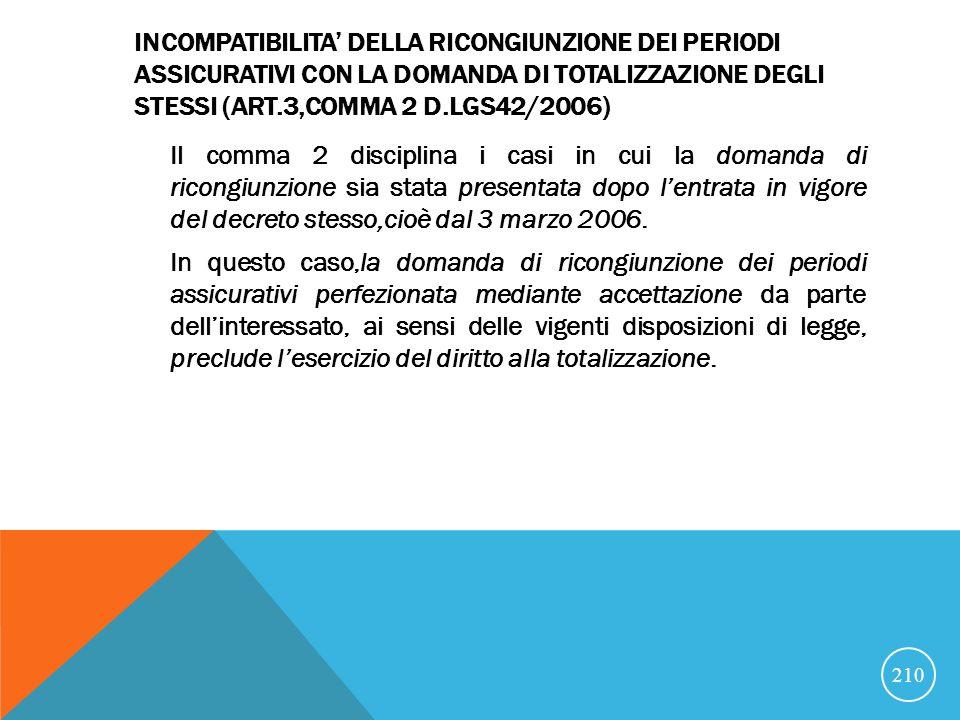 INCOMPATIBILITA' DELLA RICONGIUNZIONE DEI PERIODI ASSICURATIVI CON LA DOMANDA DI TOTALIZZAZIONE DEGLI STESSI (ART.3,COMMA 2 D.LGS42/2006)