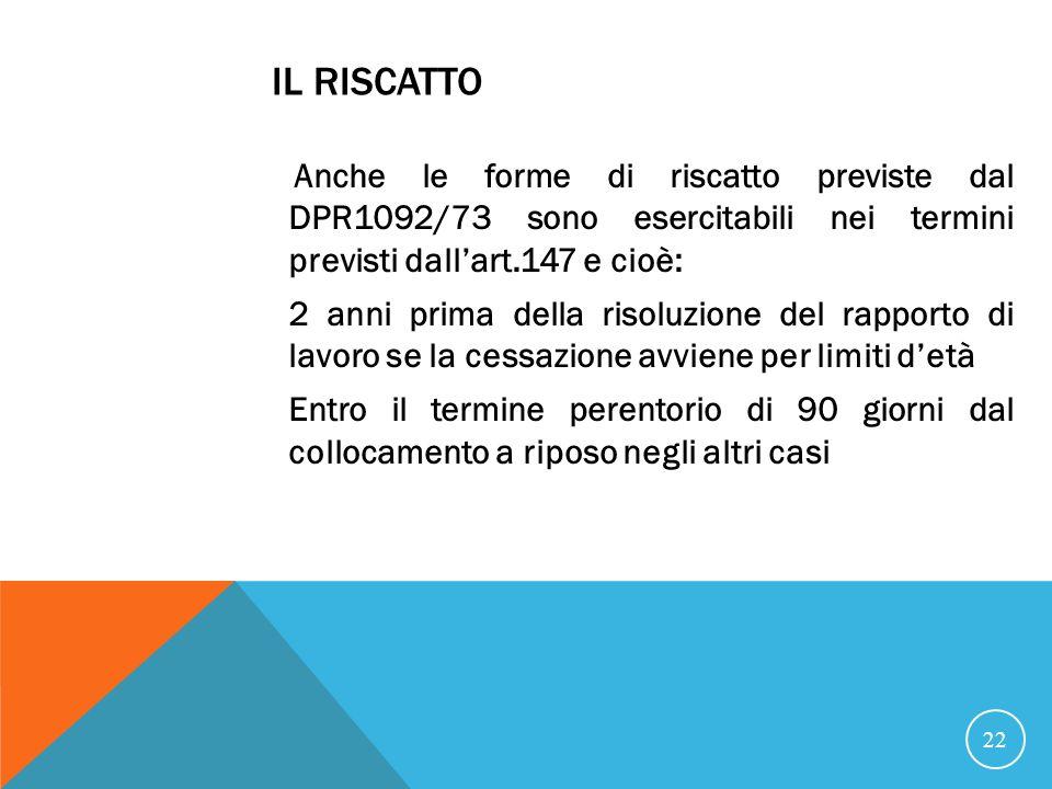 Il riscatto Anche le forme di riscatto previste dal DPR1092/73 sono esercitabili nei termini previsti dall'art.147 e cioè: