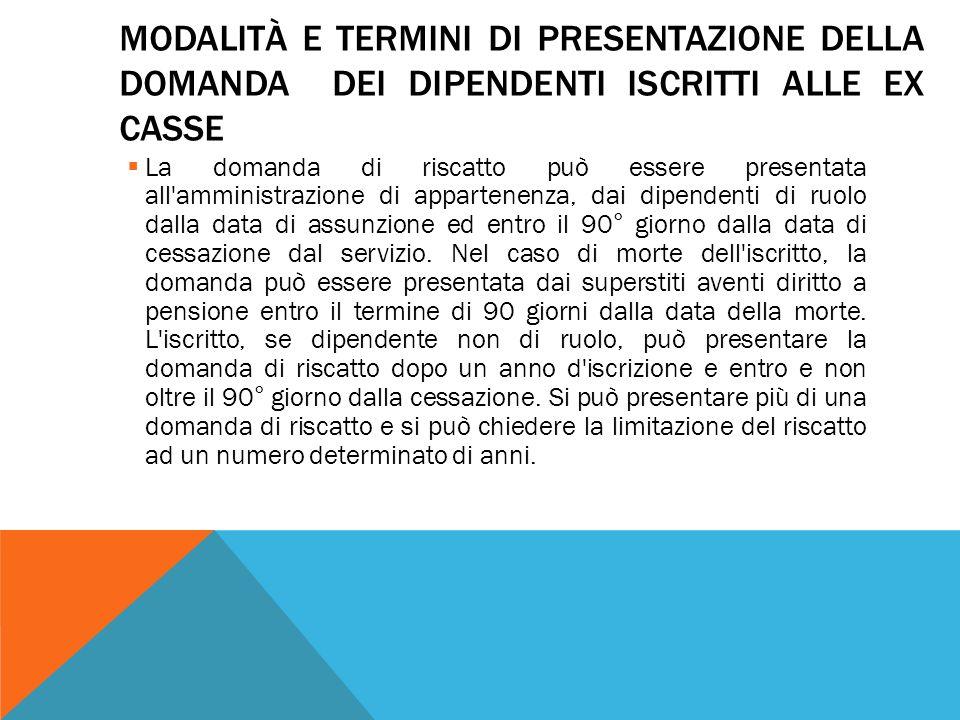 MODALITÀ E TERMINI DI PRESENTAZIONE DELLA DOMANDA DEI DIPENDENTI ISCRITTI ALLE EX CASSE