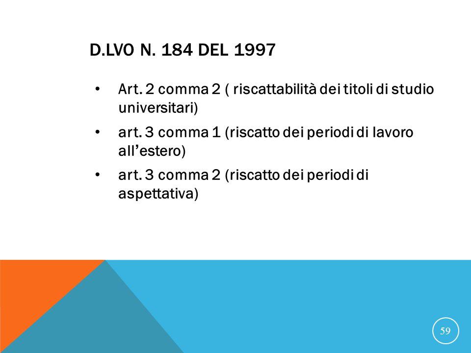 21/07/07 D.Lvo n. 184 del 1997. Art. 2 comma 2 ( riscattabilità dei titoli di studio universitari)