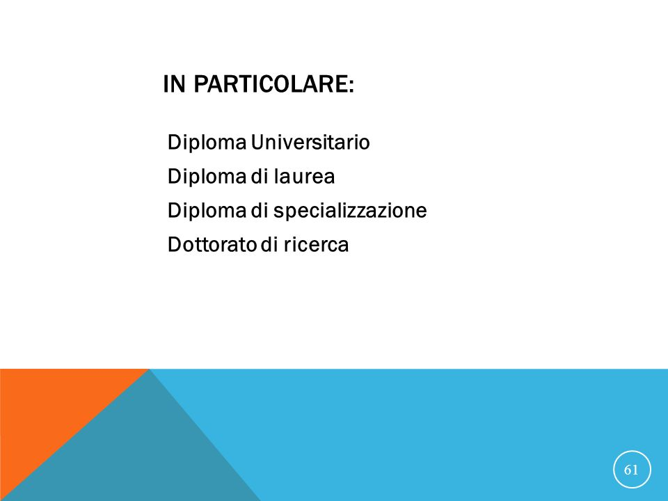 21/07/07 In particolare: Diploma Universitario Diploma di laurea Diploma di specializzazione Dottorato di ricerca
