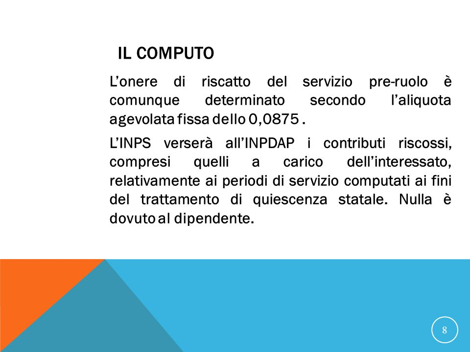 Il Computo L'onere di riscatto del servizio pre-ruolo è comunque determinato secondo l'aliquota agevolata fissa dello 0,0875 .