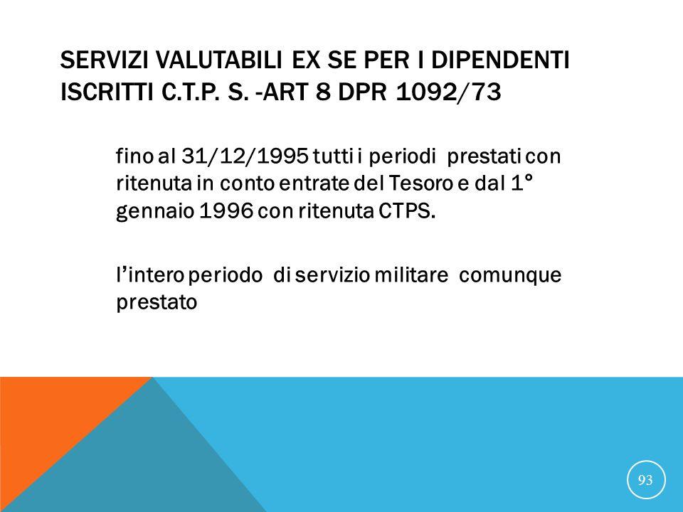 21/07/07 SERVIZI VALUTABILI EX SE PER I DIPENDENTI ISCRITTI C.T.P. S. -Art 8 DPR 1092/73.