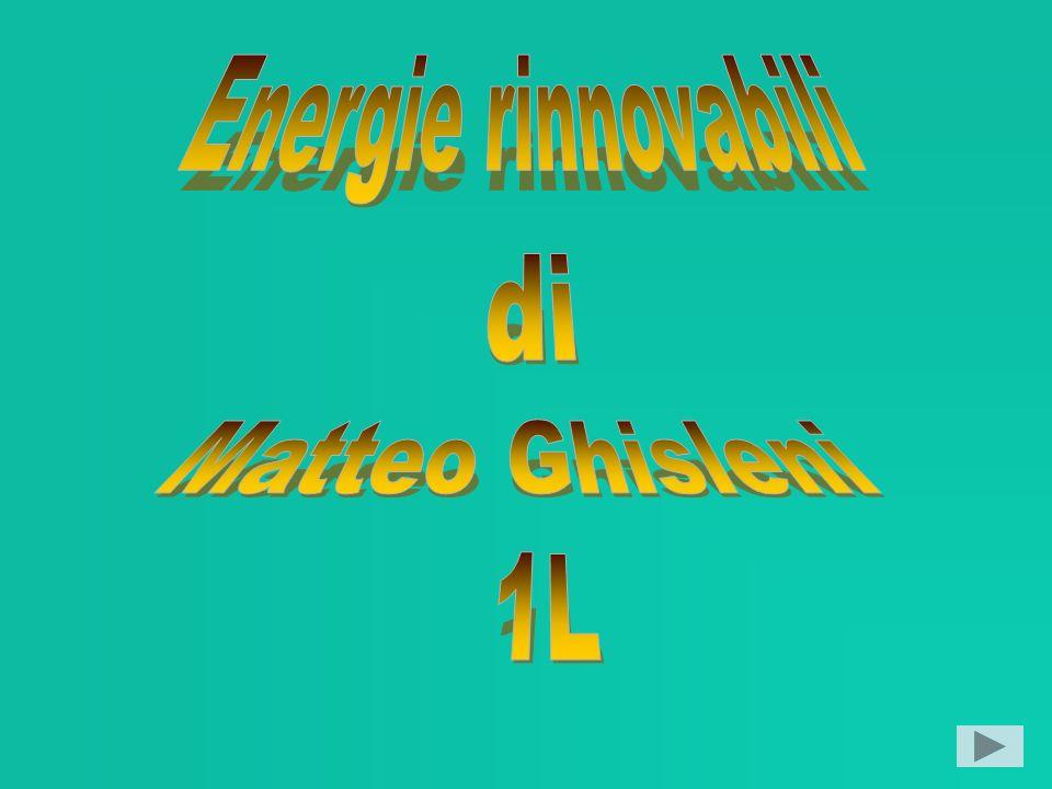 Energie rinnovabili di Matteo Ghisleni 1L
