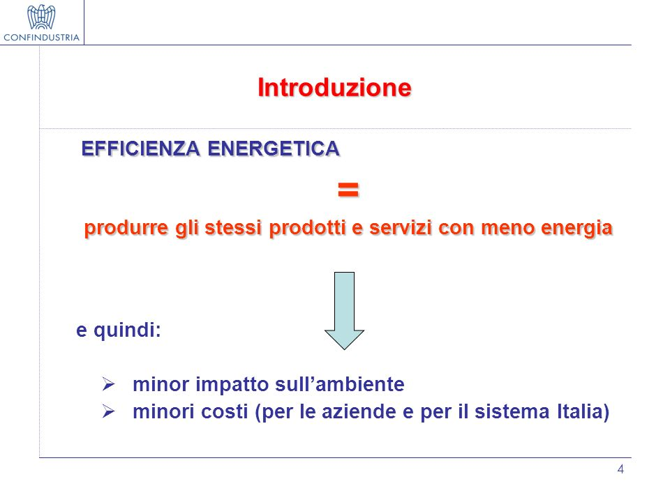 Introduzione = produrre gli stessi prodotti e servizi con meno energia