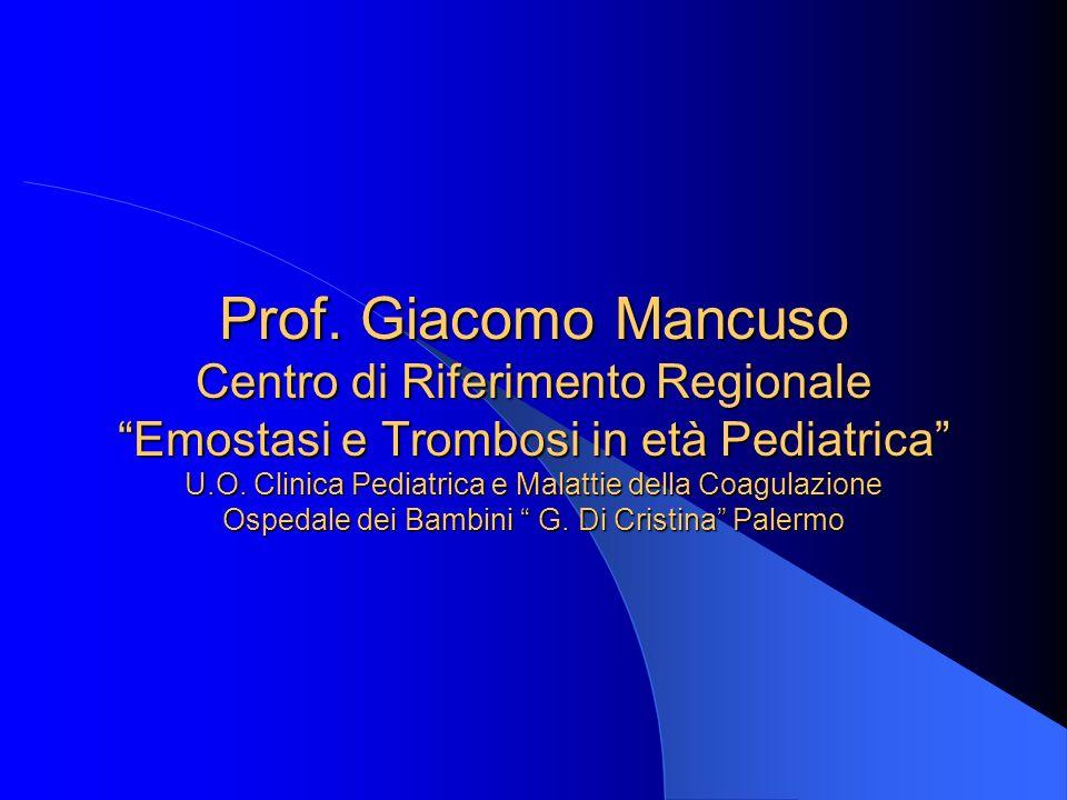Prof. Giacomo Mancuso Centro di Riferimento Regionale Emostasi e Trombosi in età Pediatrica U.O.