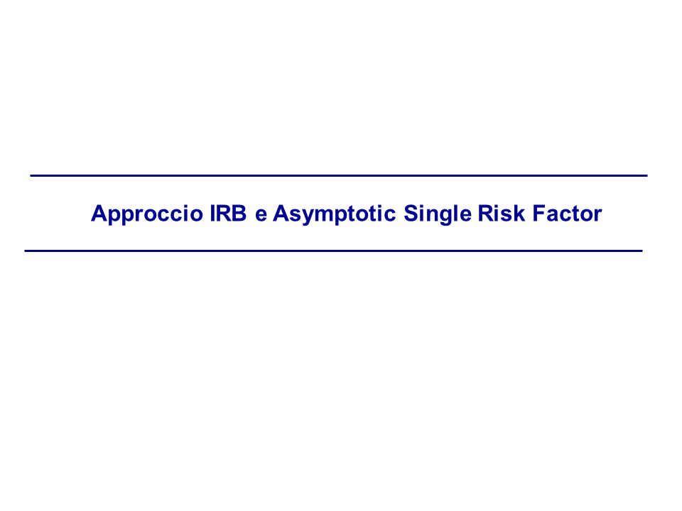 Approccio IRB e Asymptotic Single Risk Factor