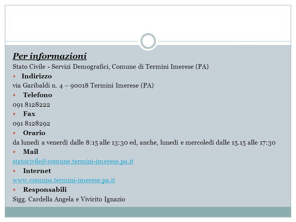 Per informazioni Stato Civile - Servizi Demografici, Comune di Termini Imerese (PA) Indirizzo. via Garibaldi n. 4 – 90018 Termini Imerese (PA)