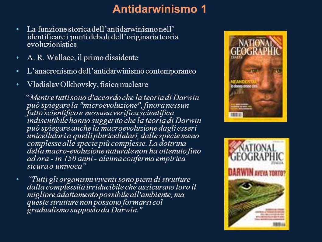 Antidarwinismo 1 La funzione storica dell'antidarwinismo nell' identificare i punti deboli dell'originaria teoria evoluzionistica.