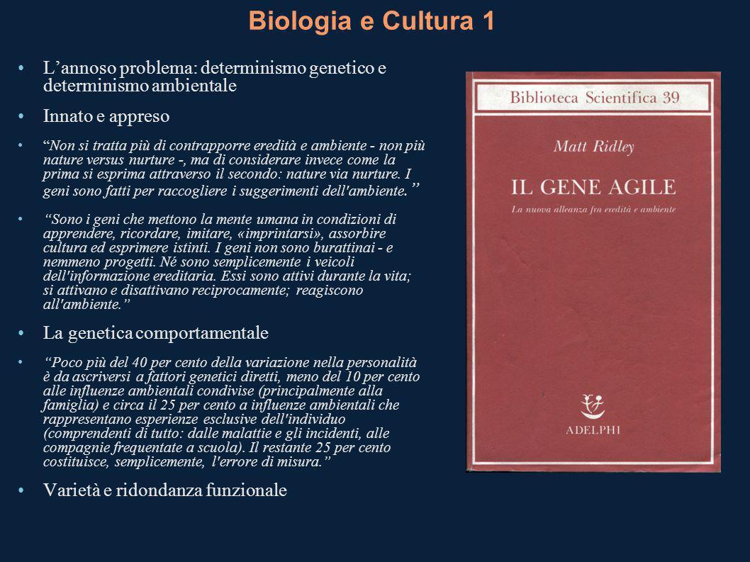 Biologia e Cultura 1 L'annoso problema: determinismo genetico e determinismo ambientale. Innato e appreso.