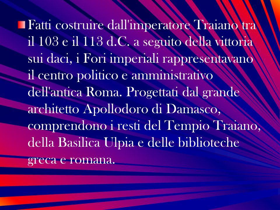 Fatti costruire dall imperatore Traiano tra il 103 e il 113 d. C