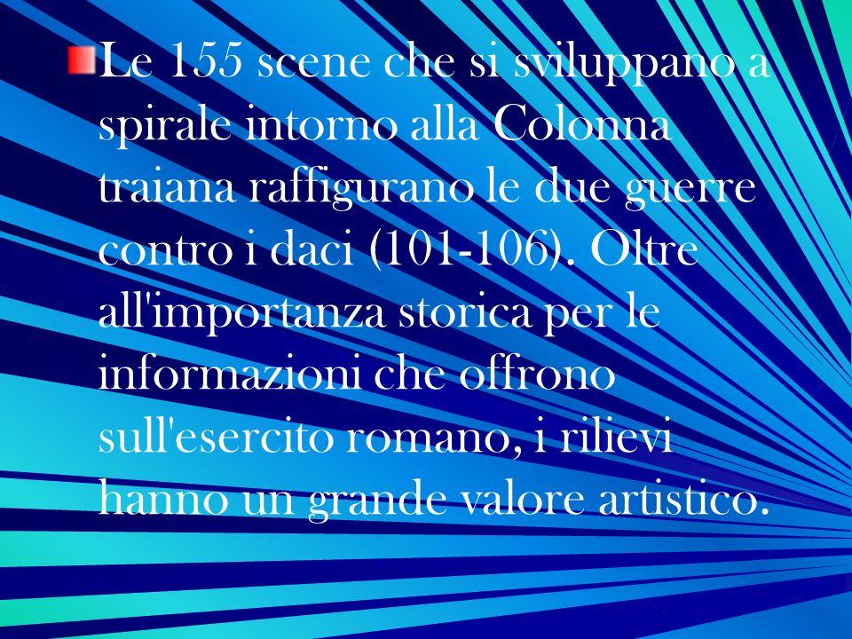 Le 155 scene che si sviluppano a spirale intorno alla Colonna traiana raffigurano le due guerre contro i daci (101-106).