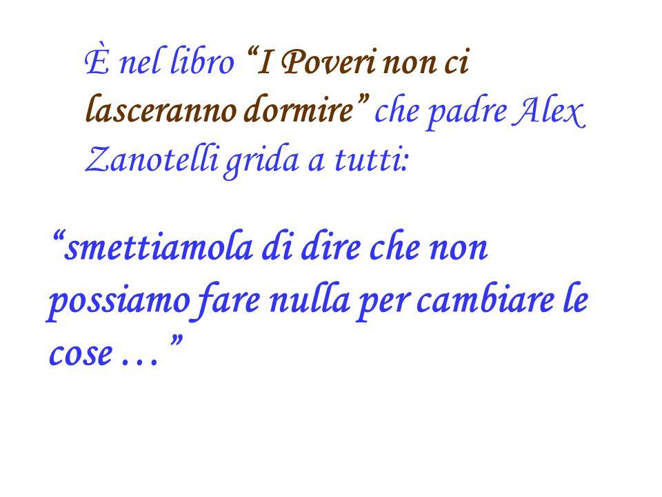 È nel libro I Poveri non ci lasceranno dormire che padre Alex Zanotelli grida a tutti: