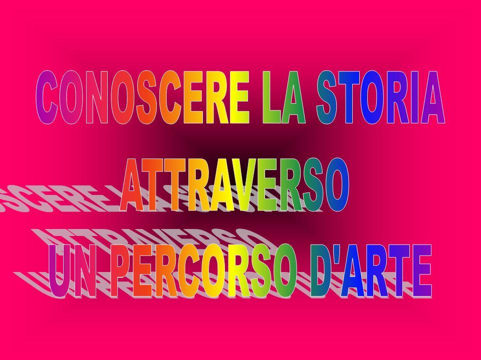 CONOSCERE LA STORIA ATTRAVERSO UN PERCORSO D ARTE