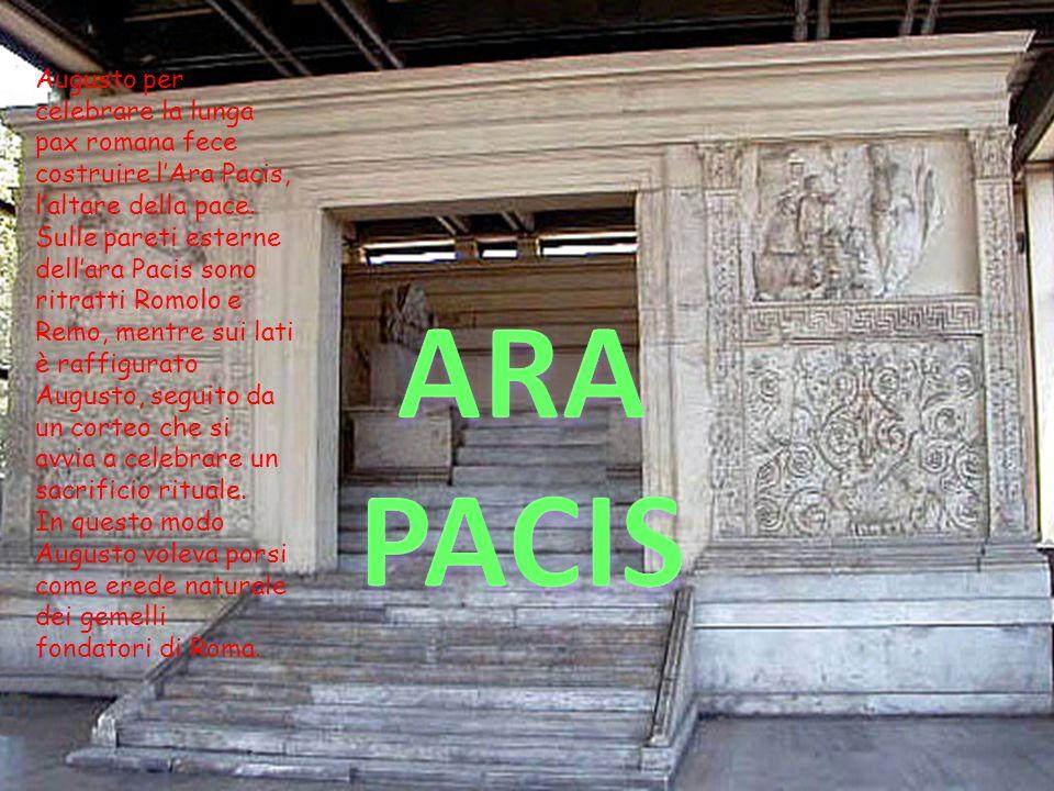 Augusto per celebrare la lunga pax romana fece costruire l'Ara Pacis, l'altare della pace. Sulle pareti esterne dell'ara Pacis sono ritratti Romolo e Remo, mentre sui lati è raffigurato Augusto, seguito da un corteo che si avvia a celebrare un sacrificio rituale.