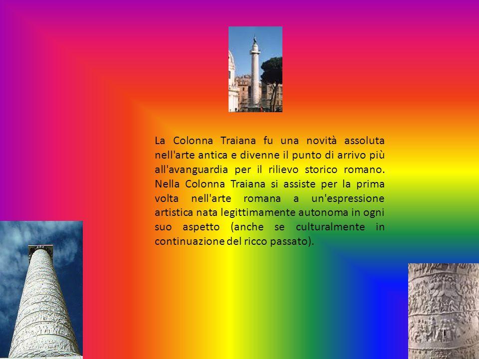 La Colonna Traiana fu una novità assoluta nell arte antica e divenne il punto di arrivo più all avanguardia per il rilievo storico romano.
