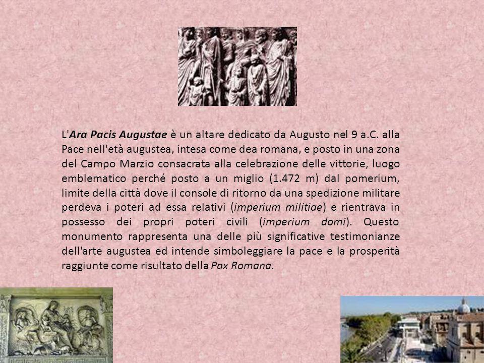 L Ara Pacis Augustae è un altare dedicato da Augusto nel 9 a. C