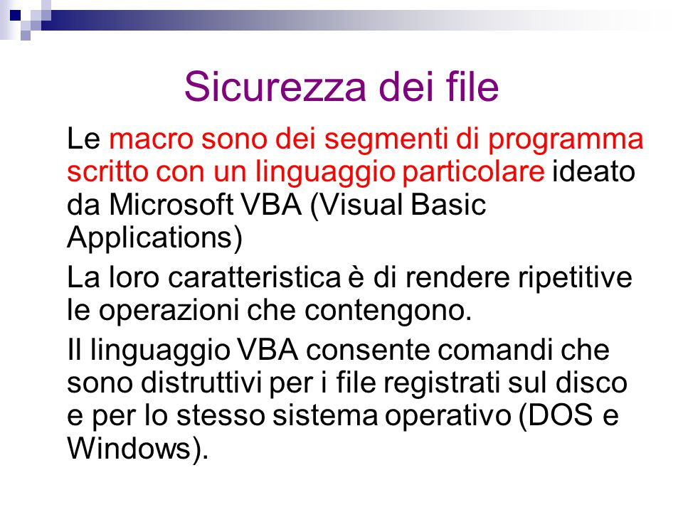 Sicurezza dei file Le macro sono dei segmenti di programma scritto con un linguaggio particolare ideato da Microsoft VBA (Visual Basic Applications)