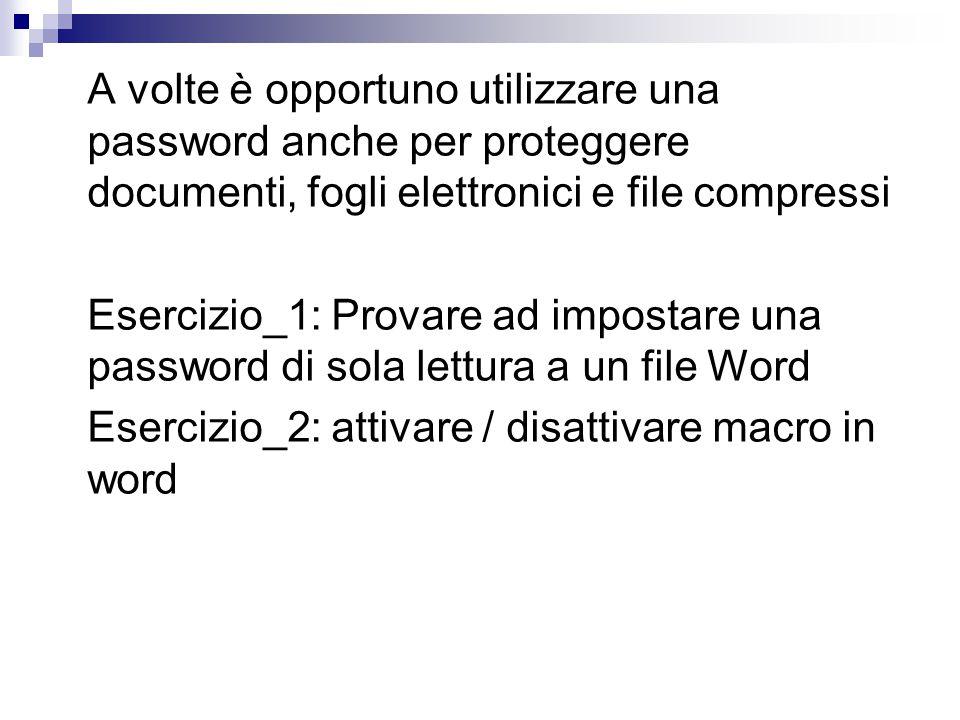 A volte è opportuno utilizzare una password anche per proteggere documenti, fogli elettronici e file compressi
