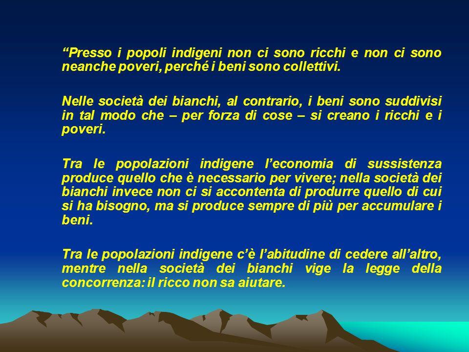 Presso i popoli indigeni non ci sono ricchi e non ci sono neanche poveri, perché i beni sono collettivi.